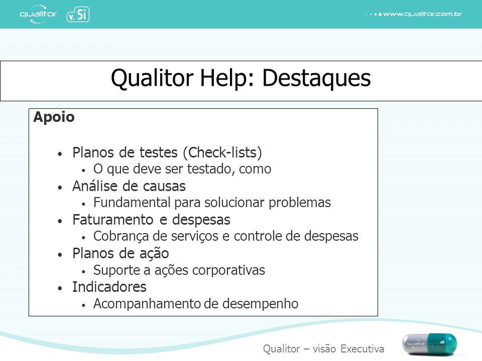 Qualitor – visão Executiva Qualitor Help: Destaques Apoio Planos de testes (Check-lists) O que deve ser testado, como Análise de causas Fundamental pa