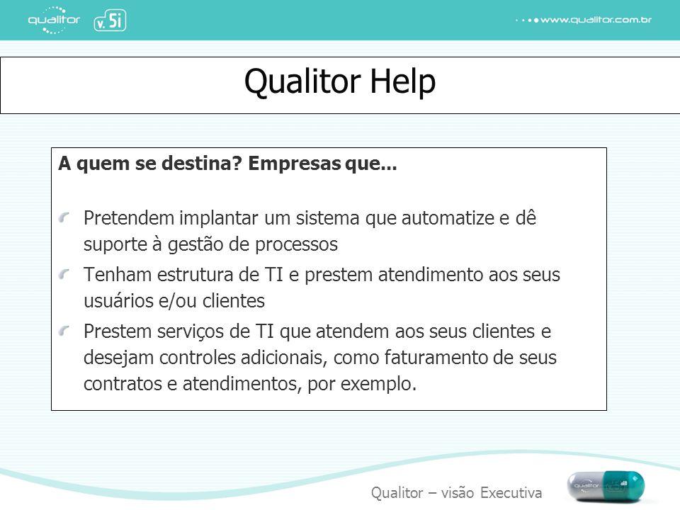 Qualitor – visão Executiva Visão Geral – Família Qualitor Aplicações Help-desk, Service-desk SAC CSC: Centro de serviços Compatilhados Controle de demandas de manutenção de softwares