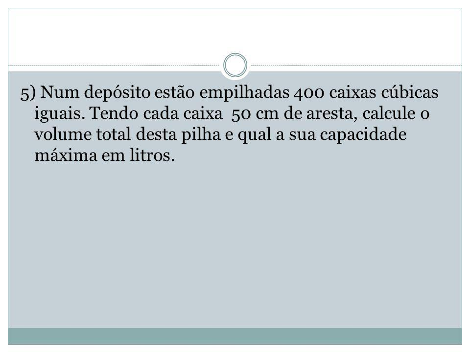 5) Num depósito estão empilhadas 400 caixas cúbicas iguais.