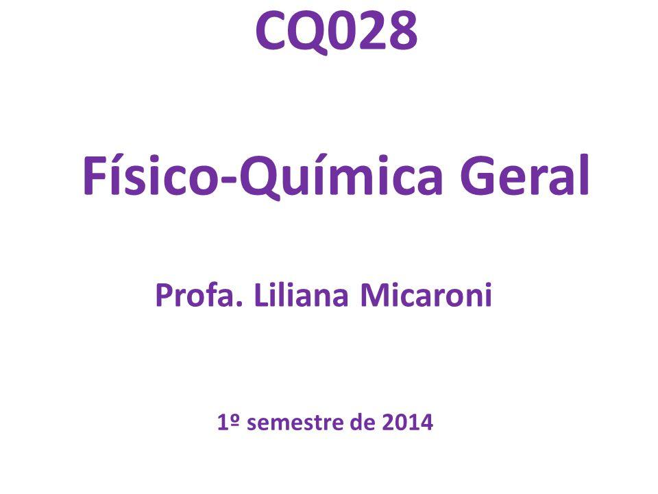 CQ028 Físico-Química Geral Profa. Liliana Micaroni 1º semestre de 2014