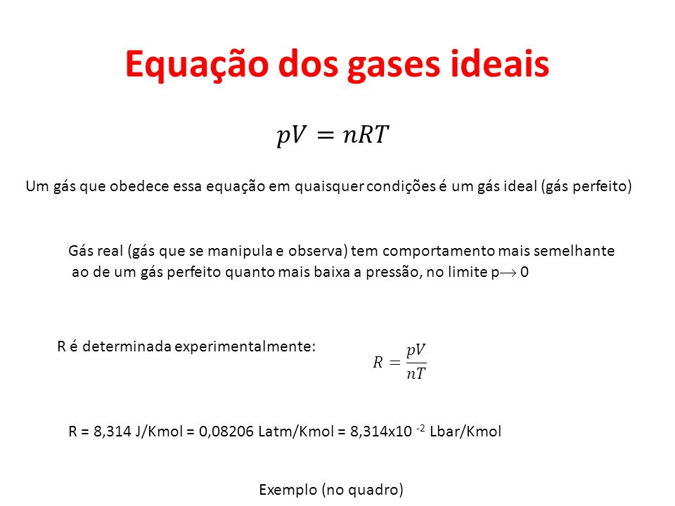 Equação dos gases ideais Um gás que obedece essa equação em quaisquer condições é um gás ideal (gás perfeito) Gás real (gás que se manipula e observa)
