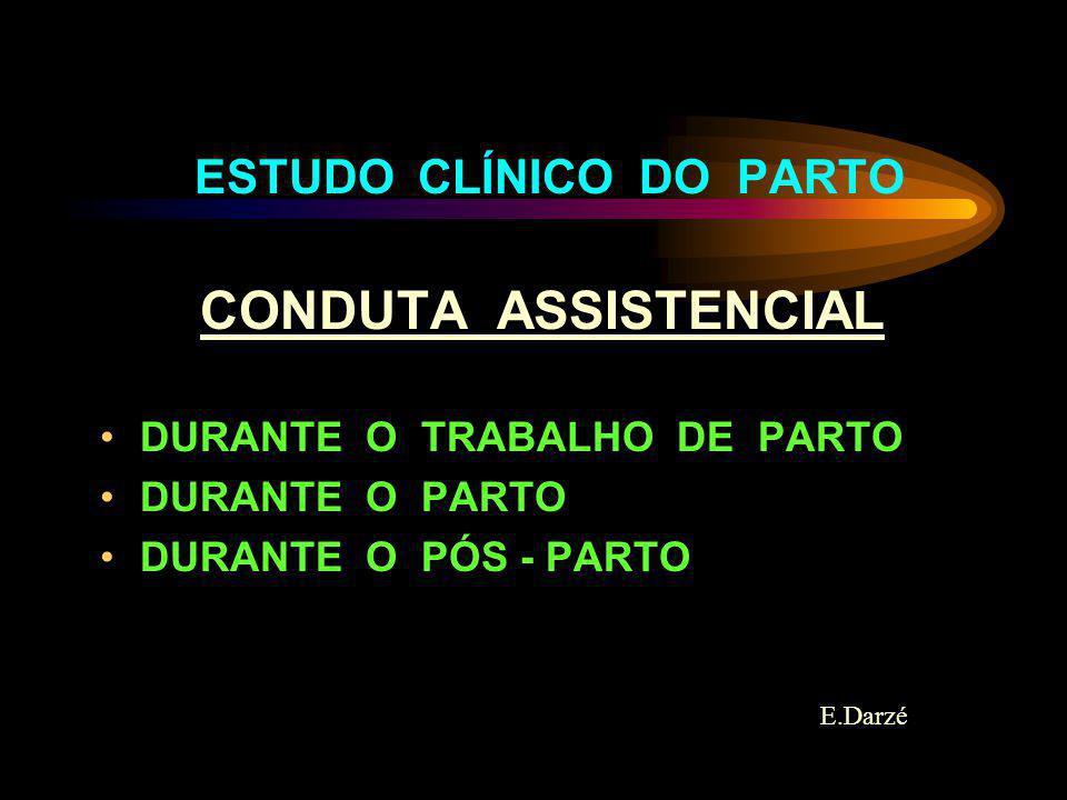 E.Darzé ESTUDO CLÍNICO DO PARTO CONDUTA ASSISTENCIAL DURANTE O TRABALHO DE PARTO DURANTE O PARTO DURANTE O PÓS - PARTO