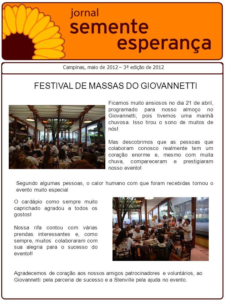 Campinas, maio de 2012 – 3ª edição de 2012 FESTIVAL DE MASSAS DO GIOVANNETTI Ficamos muito ansiosos no dia 21 de abril, programado para nosso almoço no Giovannetti, pois tivemos uma manhã chuvosa.