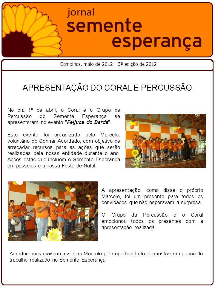 Campinas, maio de 2012 – 3ª edição de 2012 APRESENTAÇÃO DO CORAL E PERCUSSÃO No dia 1º de abril, o Coral e o Grupo de Percussão do Semente Esperança se apresentaram no evento Feijuca do Barda .