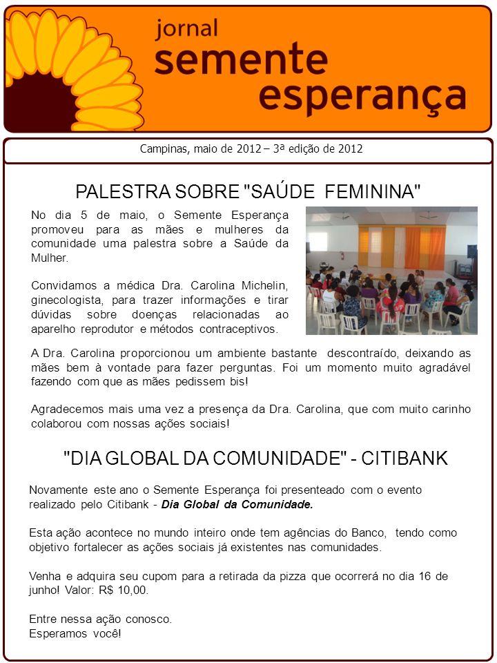Campinas, maio de 2012 – 3ª edição de 2012 No dia 5 de maio, o Semente Esperança promoveu para as mães e mulheres da comunidade uma palestra sobre a Saúde da Mulher.