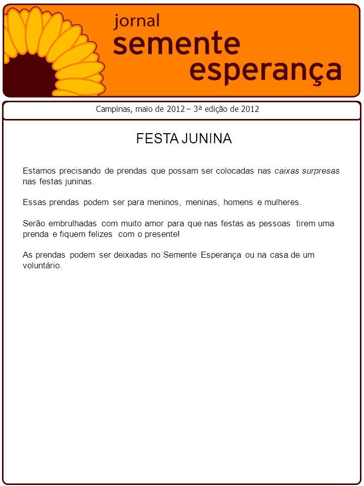 Campinas, maio de 2012 – 3ª edição de 2012 FESTA JUNINA Estamos precisando de prendas que possam ser colocadas nas caixas surpresas nas festas juninas