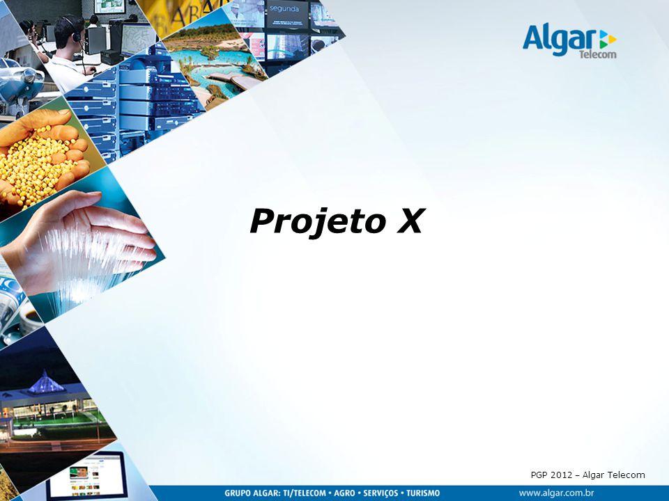 PGP 2012 – Algar Telecom Projeto X
