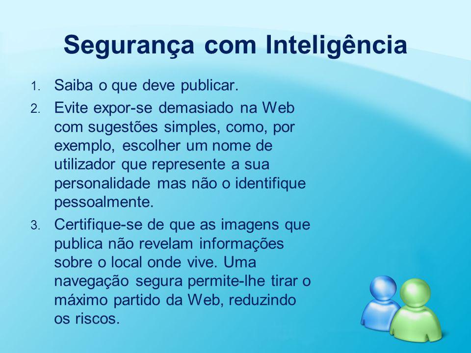Segurança com Inteligência 1. 1. Saiba o que deve publicar. 2. 2. Evite expor-se demasiado na Web com sugestões simples, como, por exemplo, escolher u