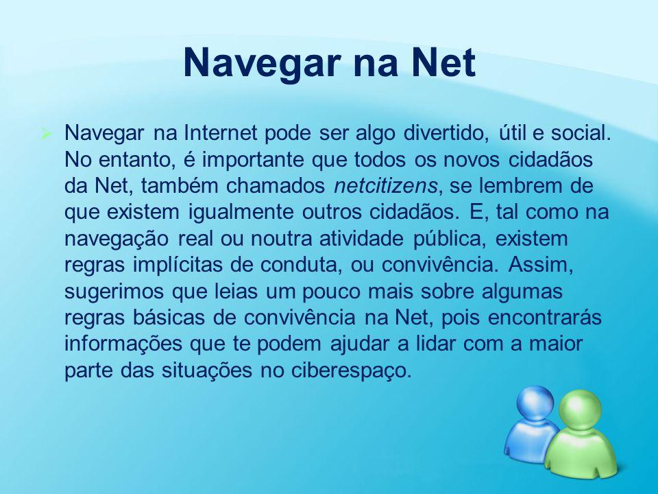Navegar na Net   Navegar na Internet pode ser algo divertido, útil e social. No entanto, é importante que todos os novos cidadãos da Net, também cha
