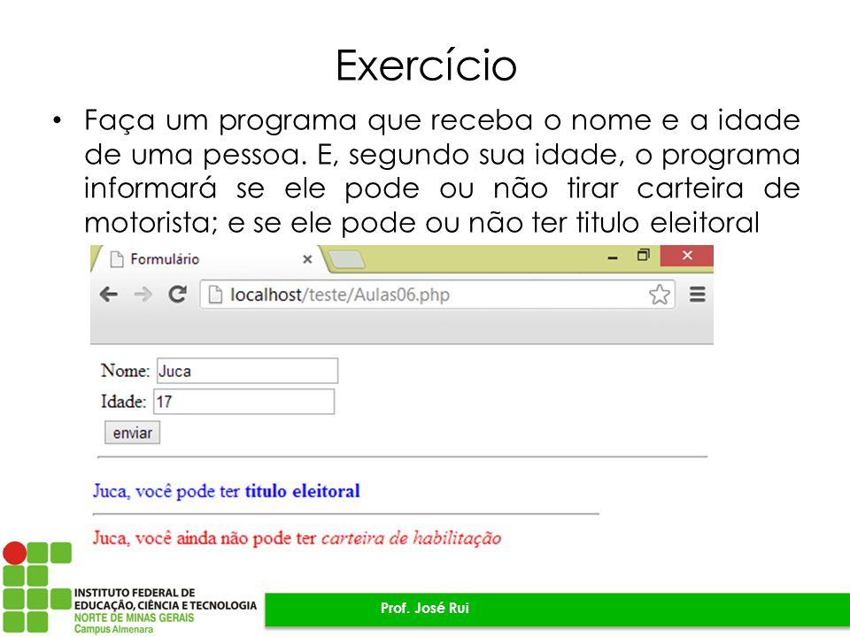 Exercício Faça um programa que receba o nome e a idade de uma pessoa. E, segundo sua idade, o programa informará se ele pode ou não tirar carteira de