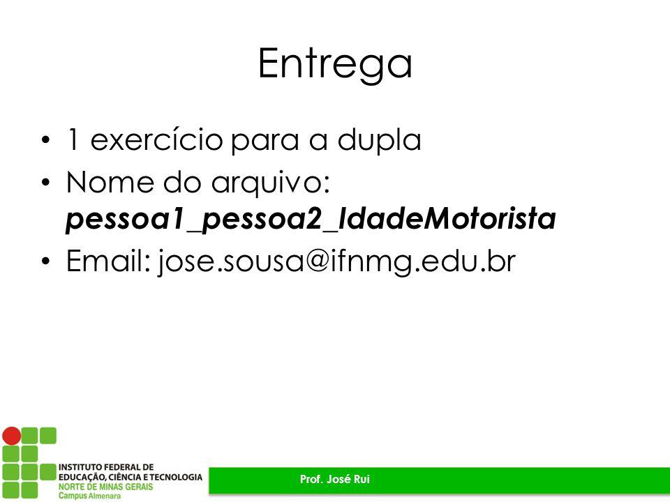 Entrega 1 exercício para a dupla Nome do arquivo: pessoa1_pessoa2_IdadeMotorista Email: jose.sousa@ifnmg.edu.br Prof. José Rui