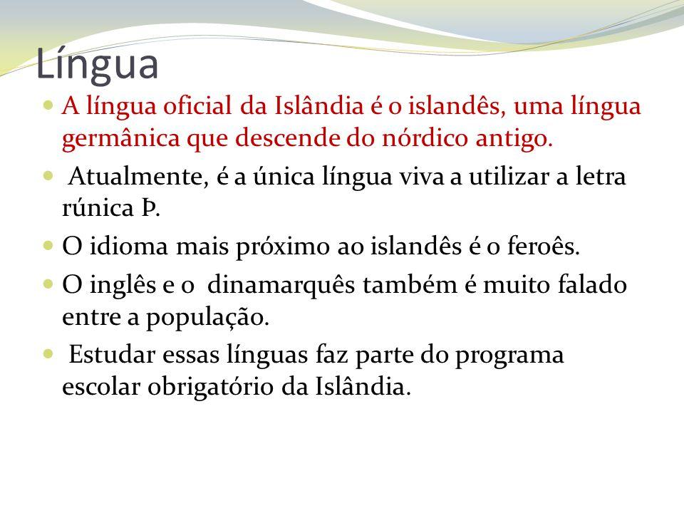 Língua A língua oficial da Islândia é o islandês, uma língua germânica que descende do nórdico antigo. Atualmente, é a única língua viva a utilizar a