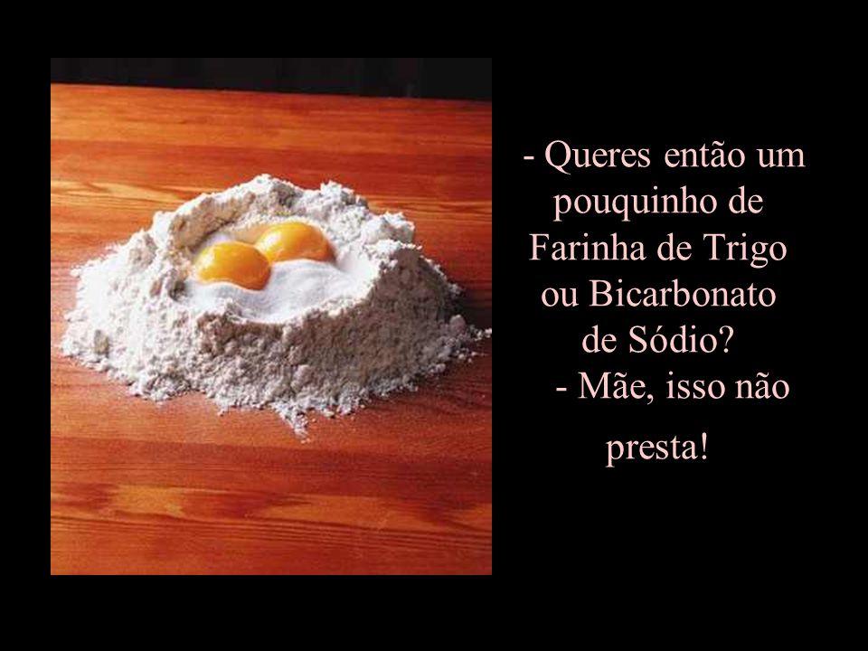 - Que tal então comeres uns ovos crus, filha? - Que nojo, Mãe!