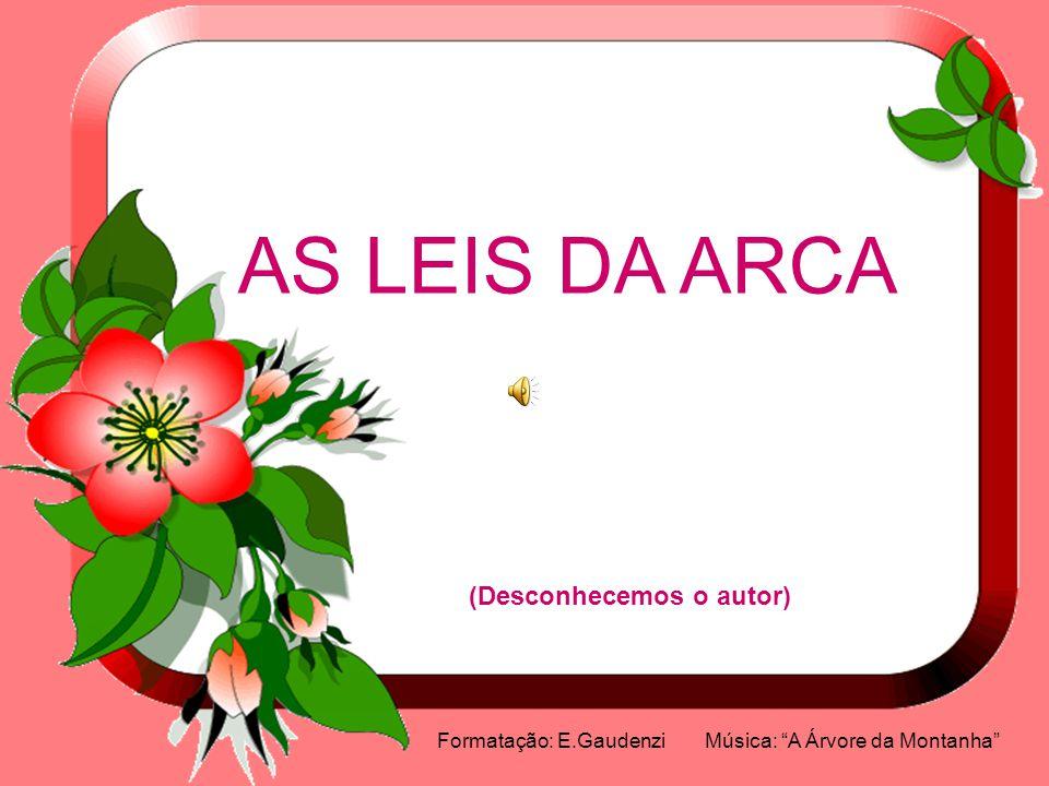 """AS LEIS DA ARCA (Desconhecemos o autor) Formatação: E.Gaudenzi Música: """"A Árvore da Montanha"""""""