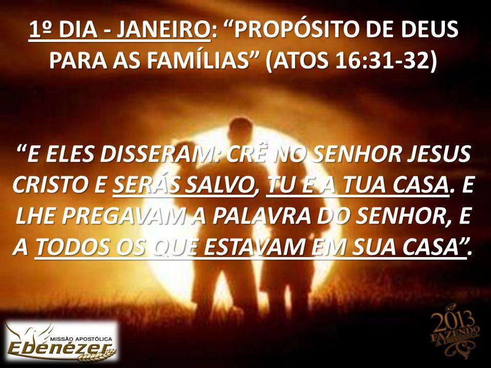 """1º DIA - JANEIRO: """"PROPÓSITO DE DEUS PARA AS FAMÍLIAS"""" (ATOS 16:31-32) """"E ELES DISSERAM: CRÊ NO SENHOR JESUS CRISTO E SERÁS SALVO, TU E A TUA CASA. E"""