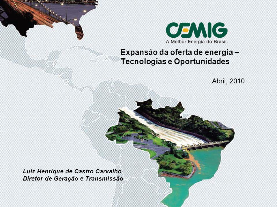 1 Abril, 2010 Expansão da oferta de energia – Tecnologias e Oportunidades Luiz Henrique de Castro Carvalho Diretor de Geração e Transmissão