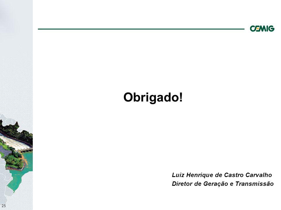 Obrigado! Luiz Henrique de Castro Carvalho Diretor de Geração e Transmissão 25