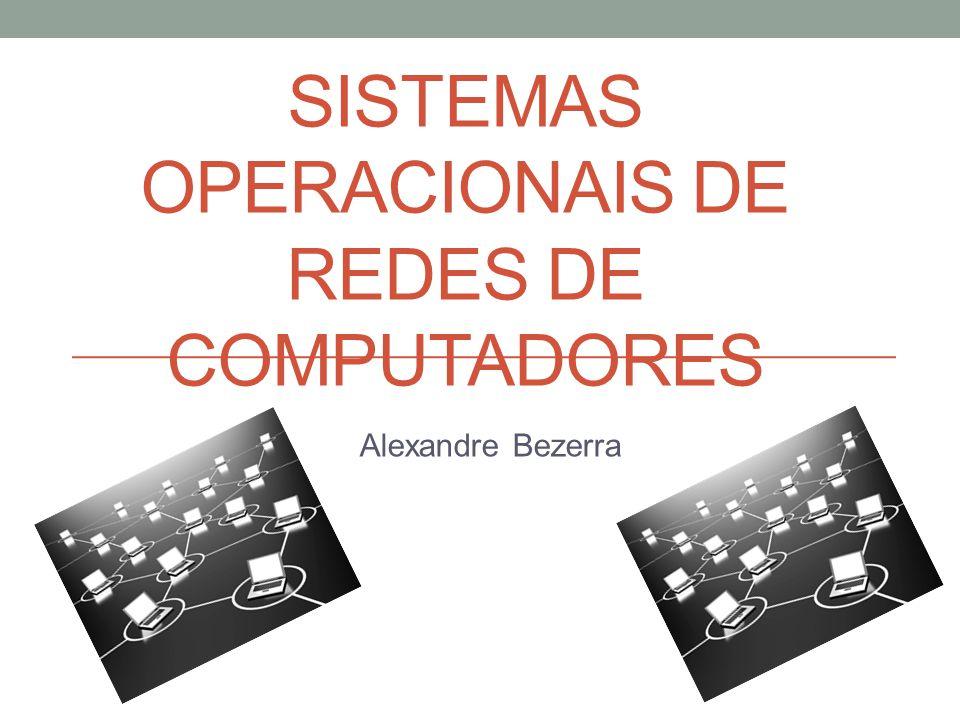 Sumário Sistema Operacional Sistema Operacional de Rede Redirecionador Arquiteturas P2P Cliente-Servidor Tipos de Servidores Família Linux Família Windows