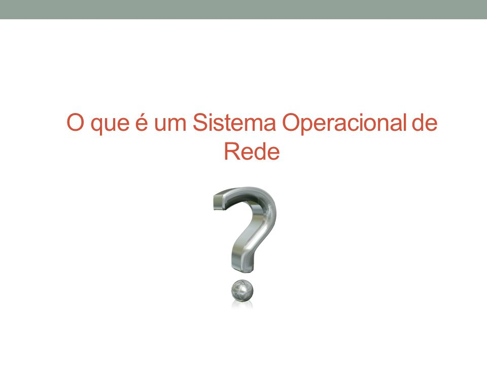 Um Sistema Operacional de Redes é um conjunto de módulos que ampliam os sistemas operacionais, complementando-os com um conjunto de funções básicas, e de uso geral, que tornam transparente o uso de recursos compartilhados da rede.