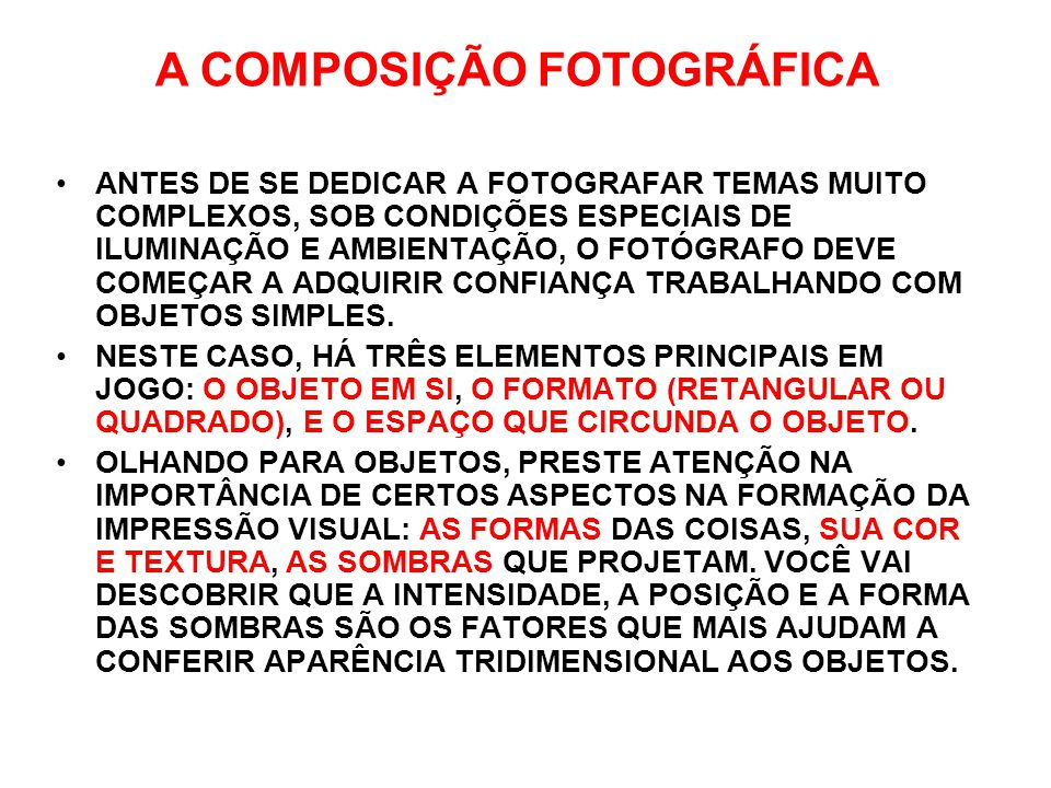 ANTES DE SE DEDICAR A FOTOGRAFAR TEMAS MUITO COMPLEXOS, SOB CONDIÇÕES ESPECIAIS DE ILUMINAÇÃO E AMBIENTAÇÃO, O FOTÓGRAFO DEVE COMEÇAR A ADQUIRIR CONFI