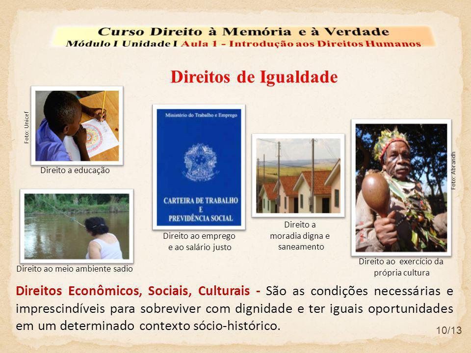 Direitos Econômicos, Sociais, Culturais - São as condições necessárias e imprescindíveis para sobreviver com dignidade e ter iguais oportunidades em u