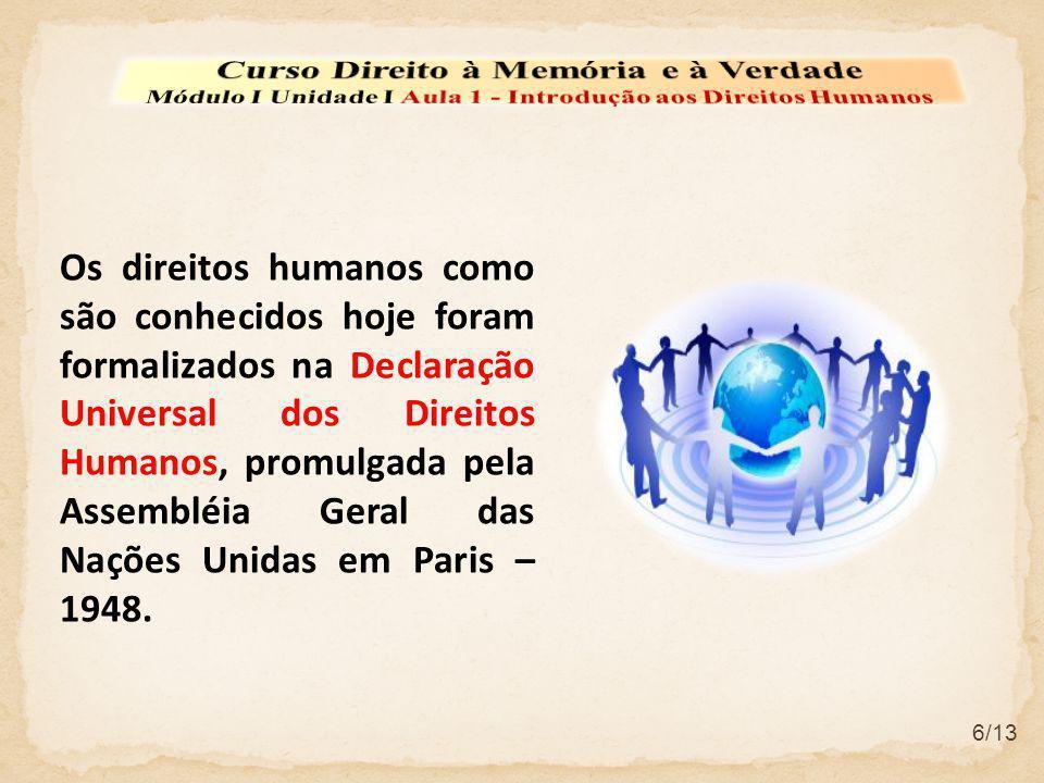 Os direitos humanos como são conhecidos hoje foram formalizados na Declaração Universal dos Direitos Humanos, promulgada pela Assembléia Geral das Naç