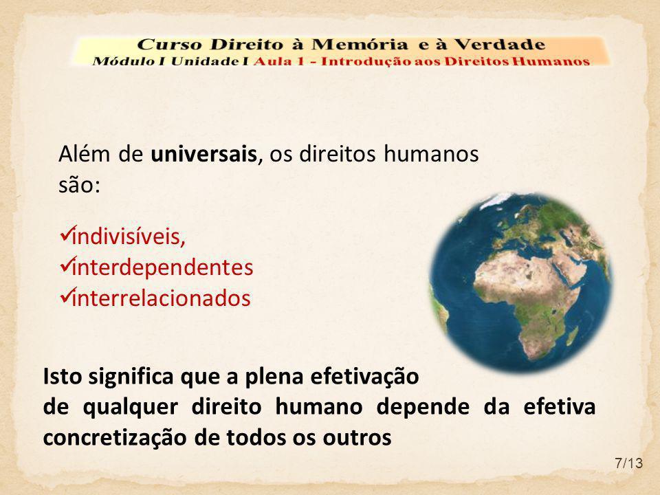 Isto significa que a plena efetivação de qualquer direito humano depende da efetiva concretização de todos os outros Além de universais, os direitos h