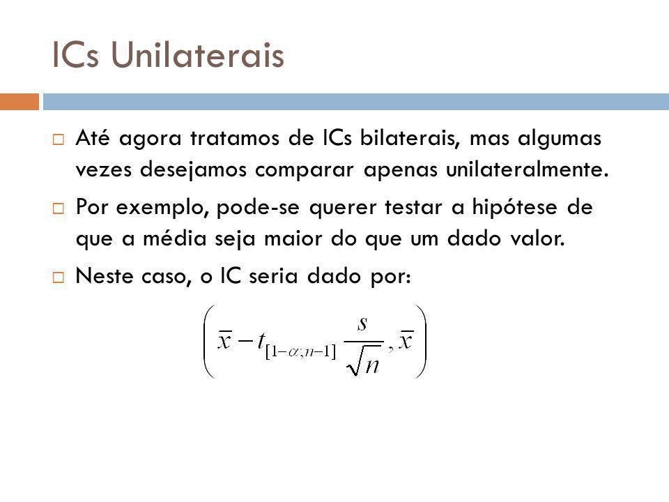 Teste de Hipóteses vs.ICs  Um teste de hipóteses normalmente produz uma resposta booleana.