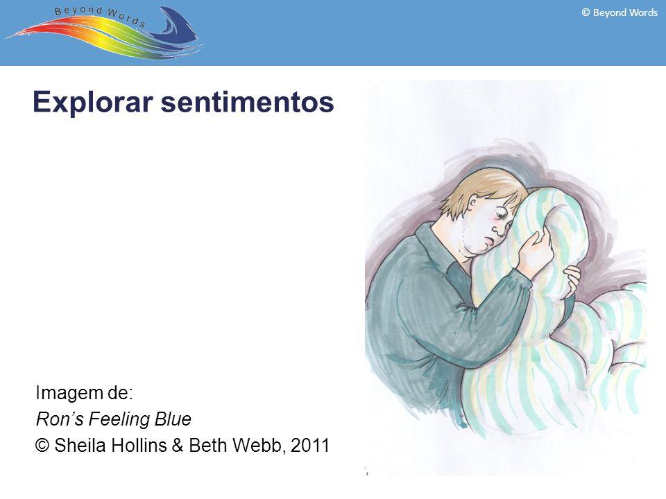 Explorar sentimentos © Beyond Words Imagem de: Ron's Feeling Blue © Sheila Hollins & Beth Webb, 2011