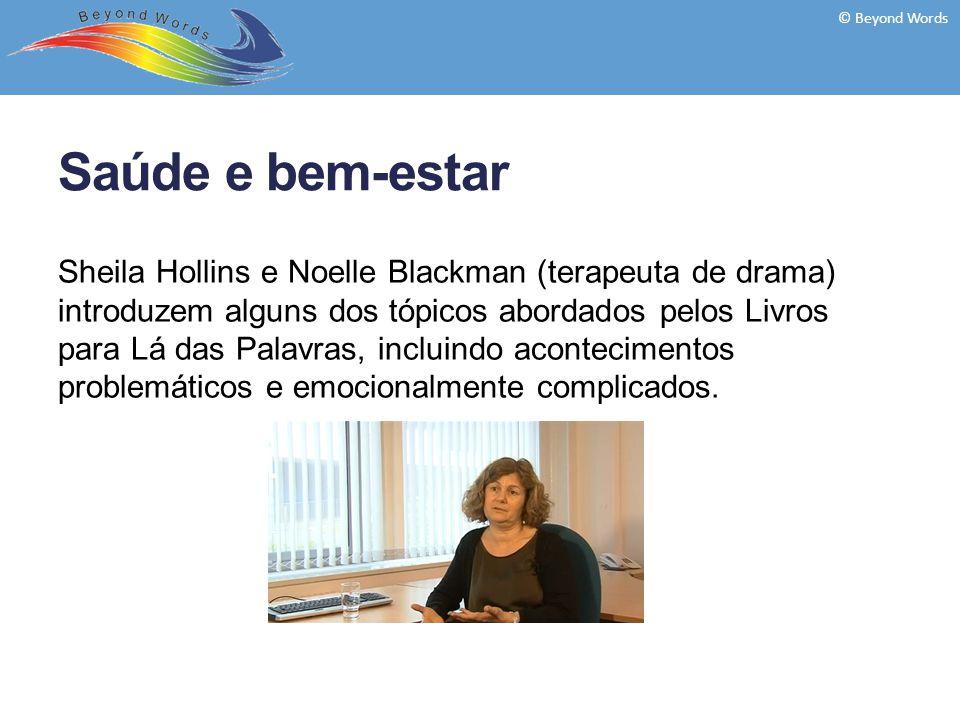 Saúde e bem-estar Sheila Hollins e Noelle Blackman (terapeuta de drama) introduzem alguns dos tópicos abordados pelos Livros para Lá das Palavras, incluindo acontecimentos problemáticos e emocionalmente complicados.