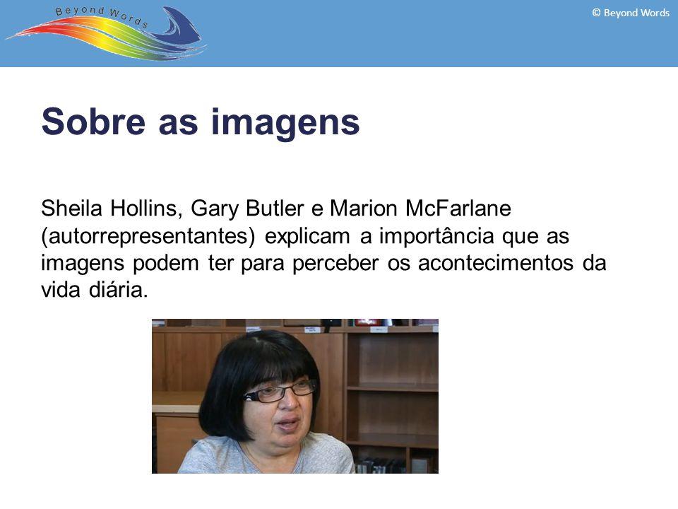 Sheila Hollins, Gary Butler e Marion McFarlane (autorrepresentantes) explicam a importância que as imagens podem ter para perceber os acontecimentos da vida diária.