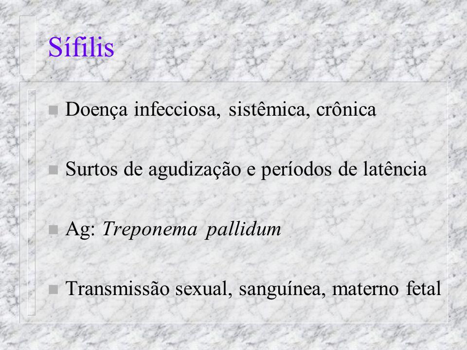 Sífilis n Doença infecciosa, sistêmica, crônica n Surtos de agudização e períodos de latência n Ag: Treponema pallidum n Transmissão sexual, sanguínea, materno fetal