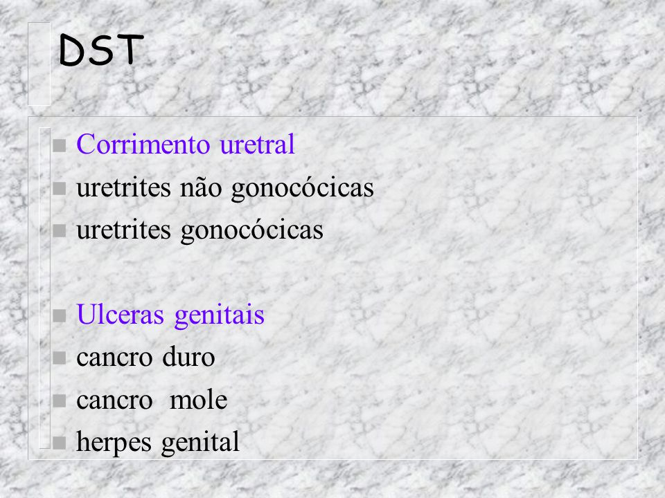 DST n Corrimento uretral n uretrites não gonocócicas n uretrites gonocócicas n Ulceras genitais n cancro duro n cancro mole n herpes genital