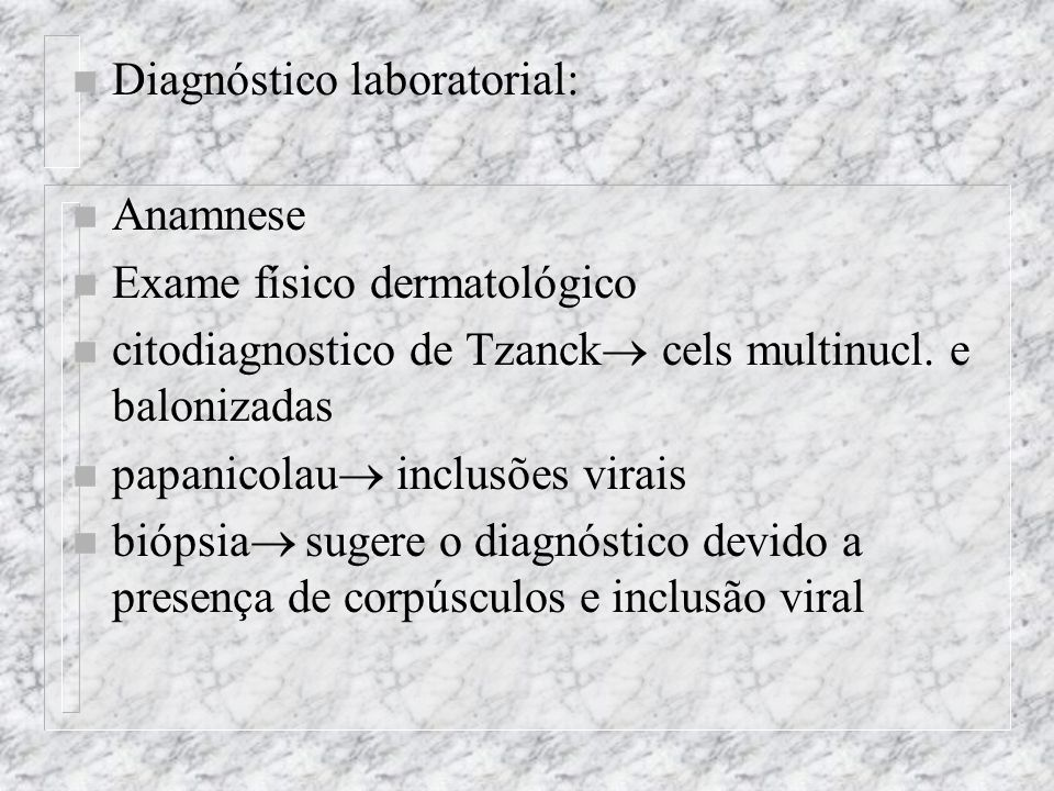 n Diagnóstico laboratorial: n Anamnese n Exame físico dermatológico n citodiagnostico de Tzanck  cels multinucl.