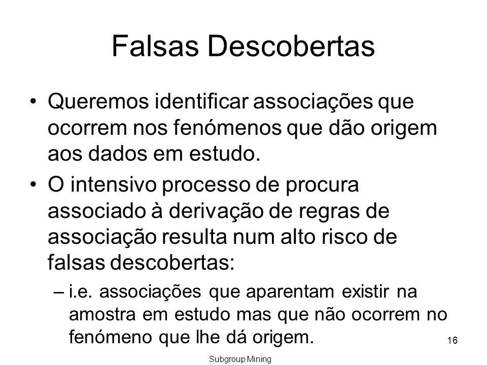 Falsas Descobertas Queremos identificar associações que ocorrem nos fenómenos que dão origem aos dados em estudo.