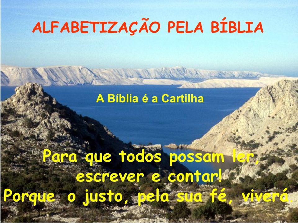 ..Para que todos possam ler, escrever e contar. Porque o justo, pela sua fé, viverá.