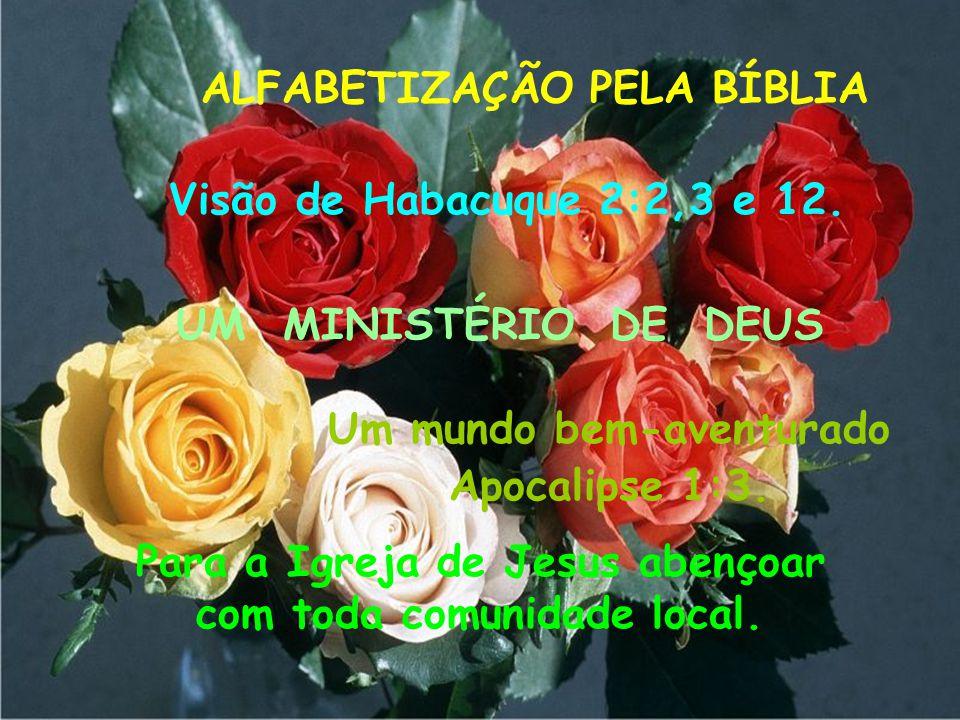 .. Para que todos possam ler, escrever e contar! Porque o justo, pela sua fé, viverá. ALFABETIZAÇÃO PELA BÍBLIA A Bíblia é a Cartilha.