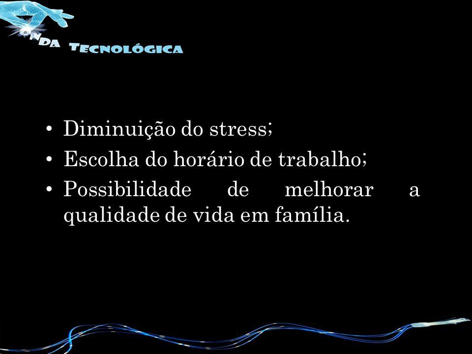 Diminuição do stress; Escolha do horário de trabalho; Possibilidade de melhorar a qualidade de vida em família.