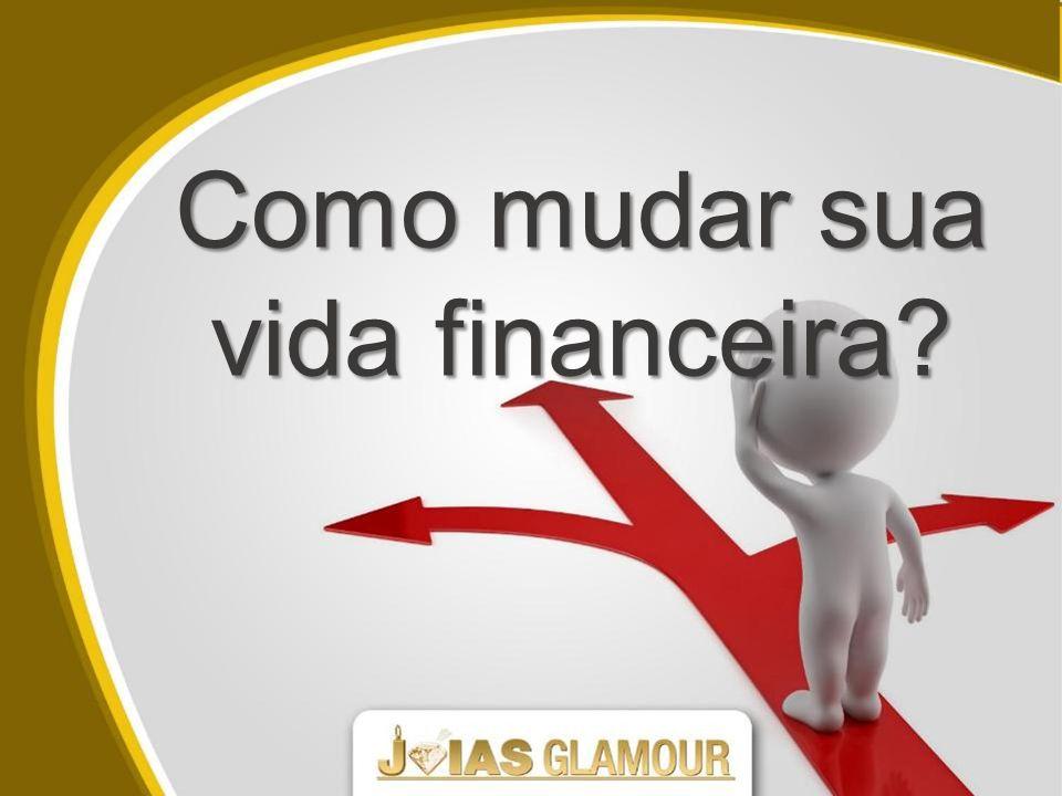 Como mudar sua vida financeira?