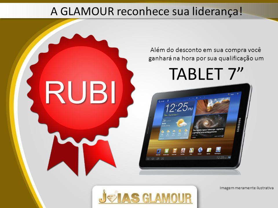 Além do desconto em sua compra você ganhará na hora por sua qualificação um TABLET 7 RUBI Imagem meramente ilustrativa A GLAMOUR reconhece sua liderança!