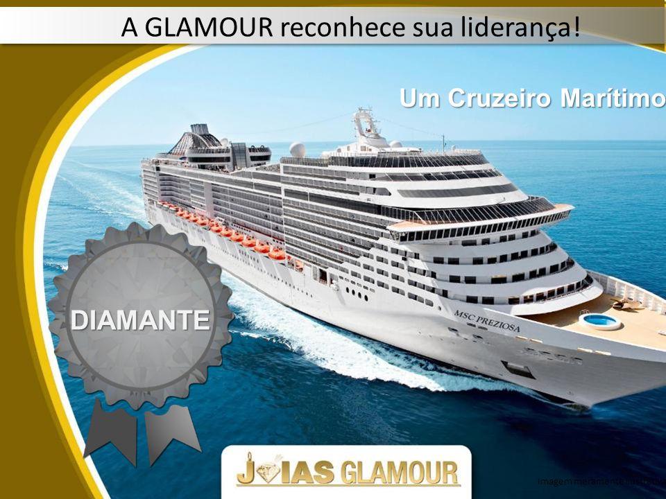 DIAMANTE Um Cruzeiro Marítimo A GLAMOUR reconhece sua liderança! Imagem meramente ilustrativa