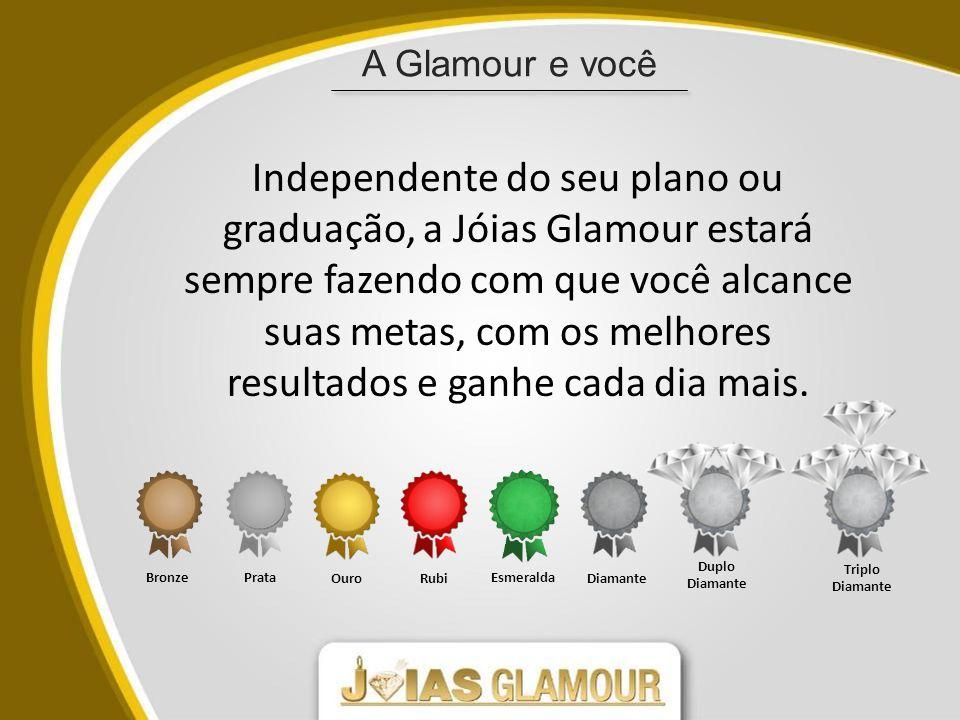 A Glamour e você Independente do seu plano ou graduação, a Jóias Glamour estará sempre fazendo com que você alcance suas metas, com os melhores resultados e ganhe cada dia mais.