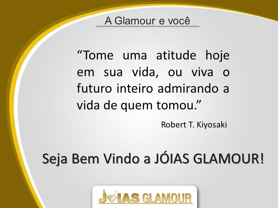A Glamour e você Seja Bem Vindo a JÓIAS GLAMOUR.