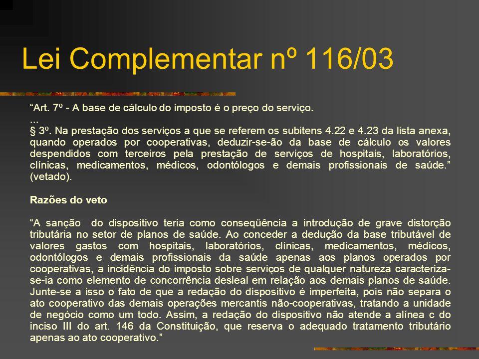 """Lei Complementar nº 116/03 """"Art. 7º - A base de cálculo do imposto é o preço do serviço.... § 3º. Na prestação dos serviços a que se referem os subite"""