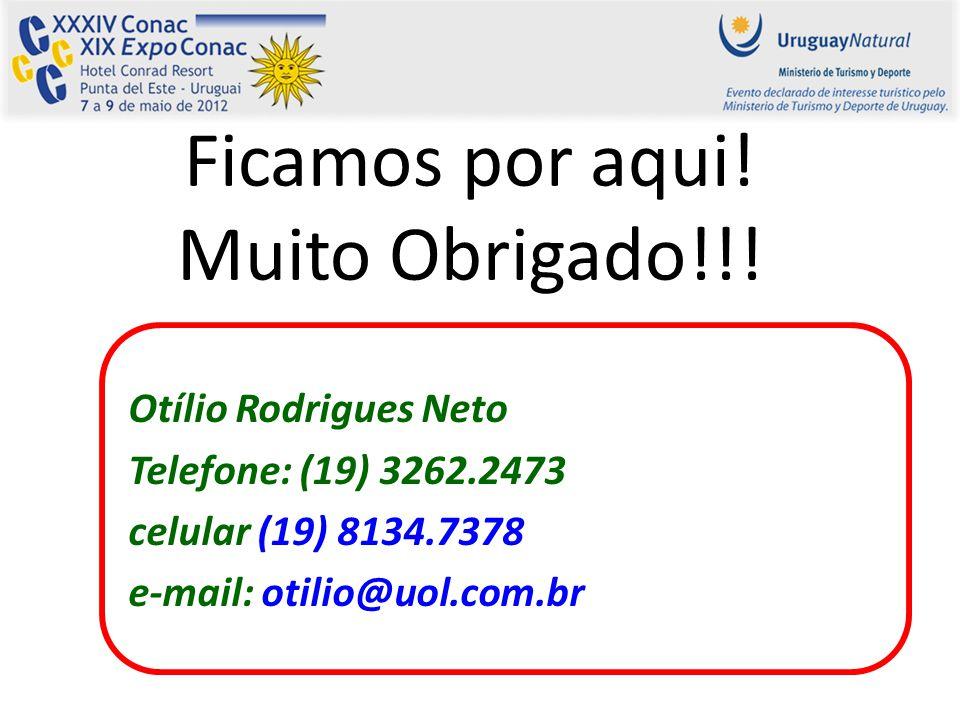 Ficamos por aqui! Muito Obrigado!!! Otílio Rodrigues Neto Telefone: (19) 3262.2473 celular (19) 8134.7378 e-mail: otilio@uol.com.br