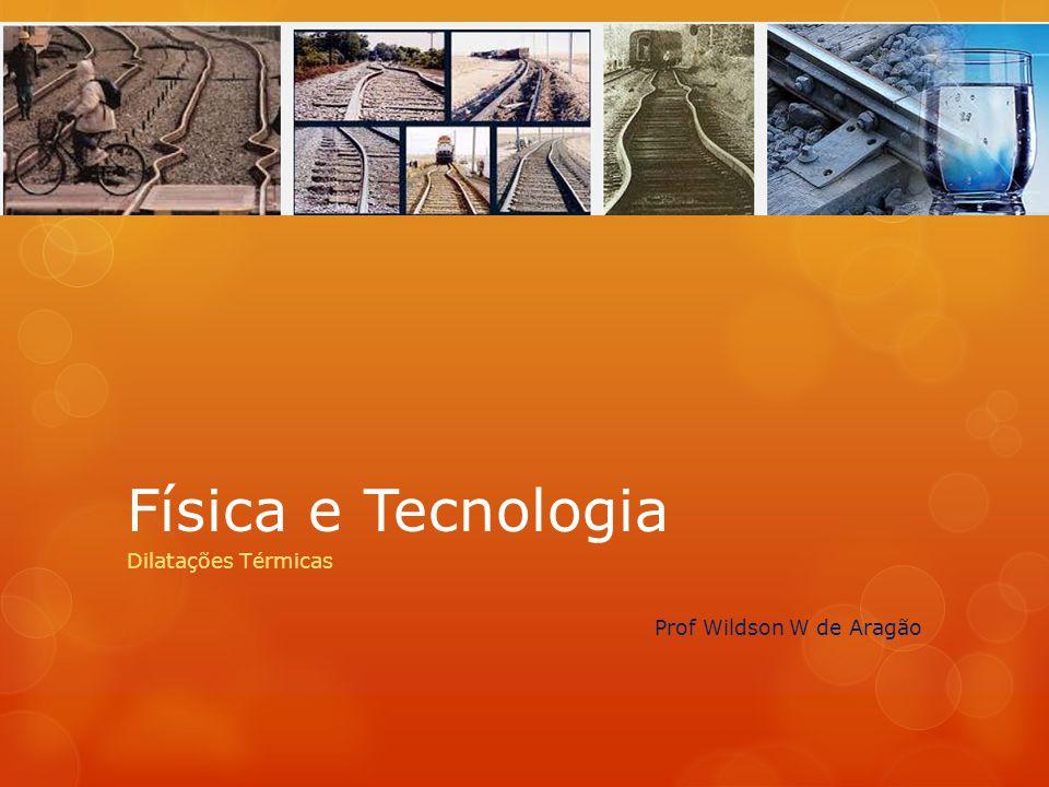 Física e Tecnologia Dilatações Térmicas Prof Wildson W de Aragão