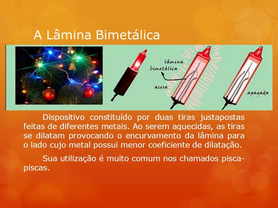 A Lâmina Bimetálica Dispositivo constituído por duas tiras justapostas feitas de diferentes metais.