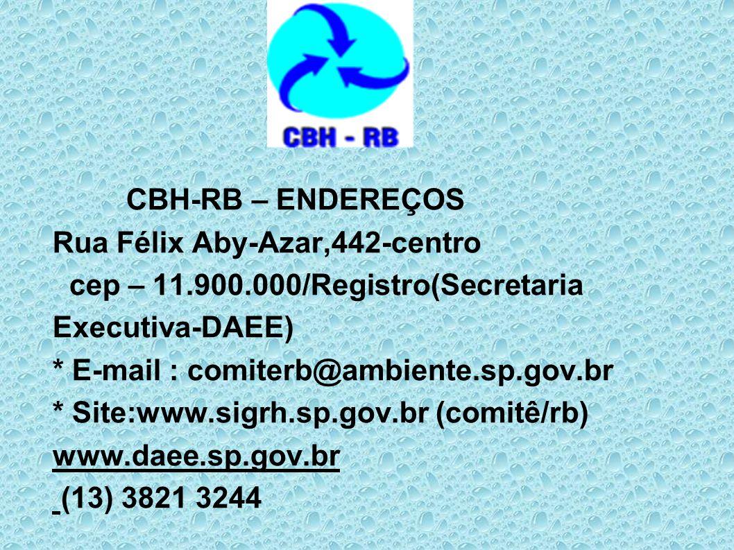 CBH-RB – ENDEREÇOS Rua Félix Aby-Azar,442-centro cep – 11.900.000/Registro(Secretaria Executiva-DAEE) * E-mail : comiterb@ambiente.sp.gov.br * Site:ww