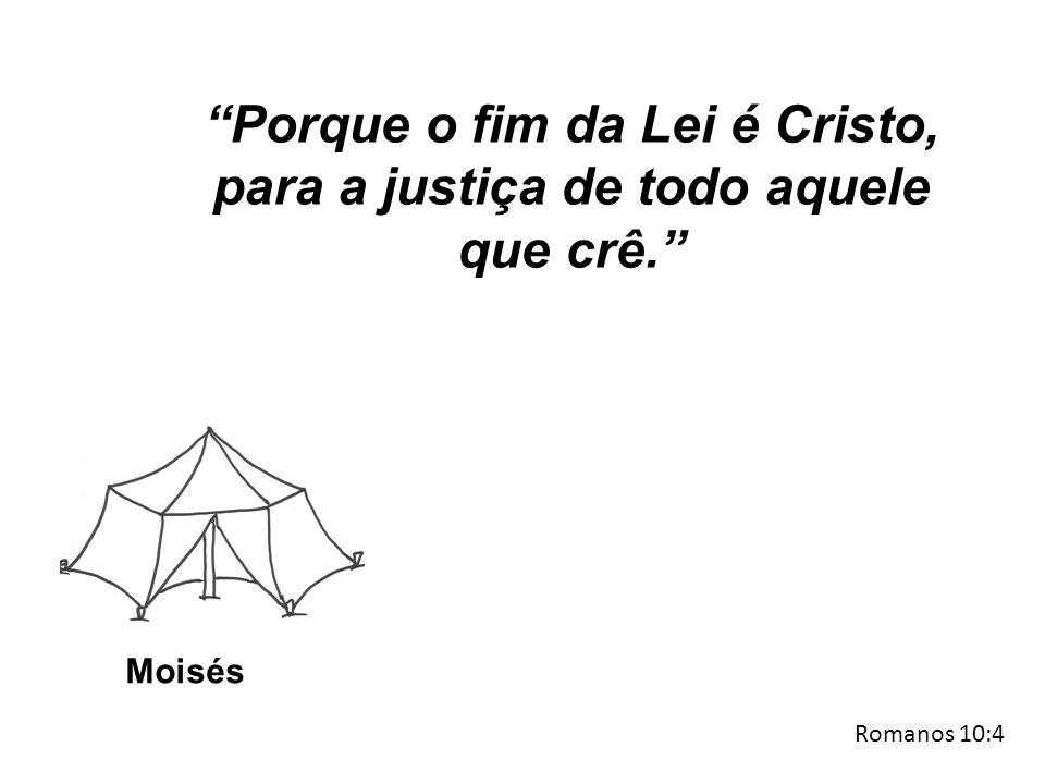 "Moisés ""Porque o fim da Lei é Cristo, para a justiça de todo aquele que crê."" Romanos 10:4"