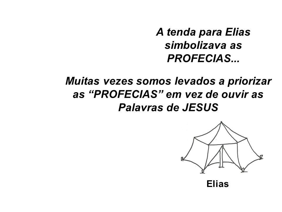 """Elias A tenda para Elias simbolizava as PROFECIAS... Muitas vezes somos levados a priorizar as """"PROFECIAS"""" em vez de ouvir as Palavras de JESUS"""